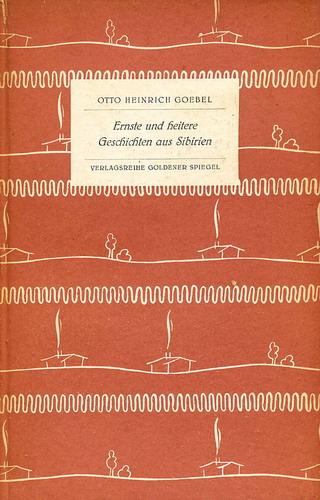 Goebel, Otto Heinrich: Ernste und heitere Geschichten aus Sibirien